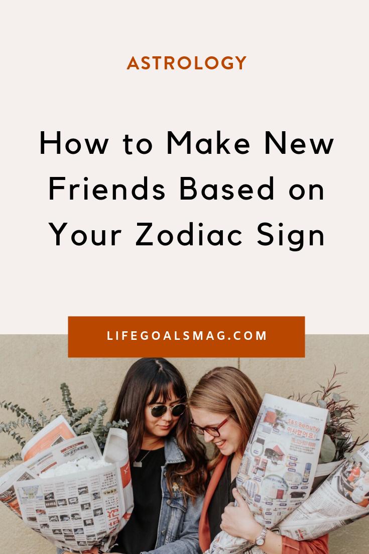 How to Make New Friends Based on Your Zodiac Sign | Life Goals Mag